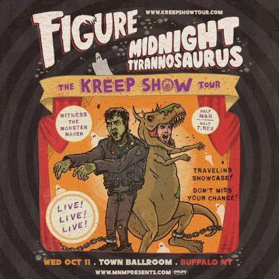 The Kreep Show: Figure & Midnight Tyrannosaurus . Wed 10/11 @ Town Ballroom | Buffalo | NY | United States
