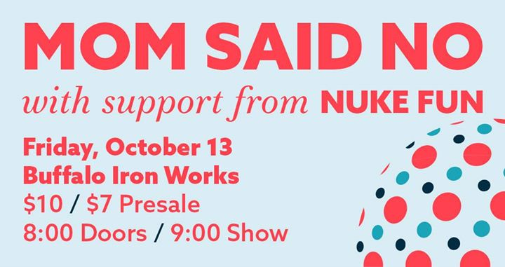 Mom Said No w/ Nuke Fun at Buffalo Iron Works - OCT 13TH @ Buffalo Iron Works | Buffalo | NY | United States