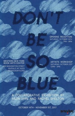 Don't Be So Blue | Mizin Shin & Rachel Shelton @ Western New York Book Arts Center | Buffalo | NY | United States