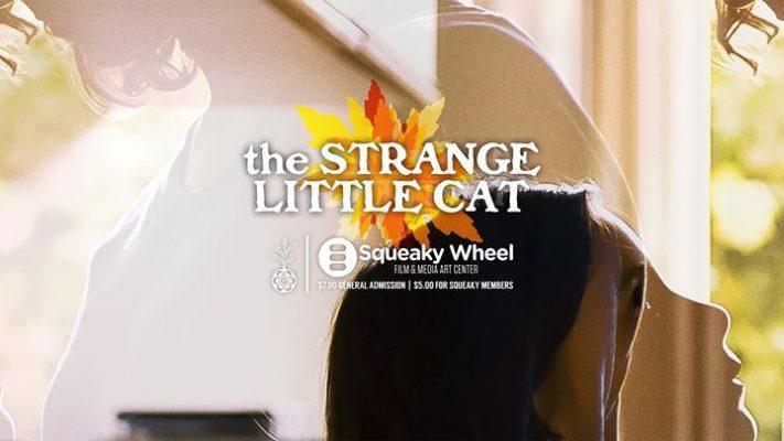 The Strange Little Cat by Ramon Zürcher @ Squeaky Wheel Film & Media Art Center | Buffalo | NY | United States